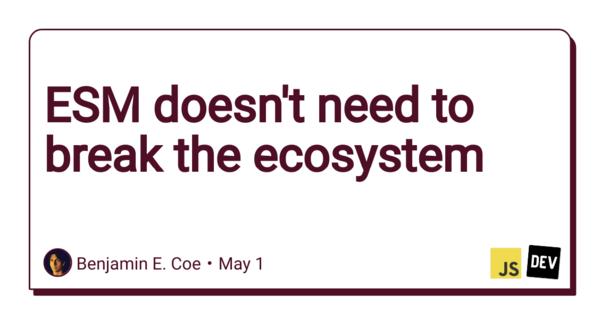 ESM doesn't need to break the ecosystem - DEV Community