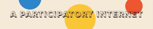 Text: A participatory internet