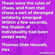 """""""These were the rules of chaos, and from that chaos a sort of deranged solidarity emerged: Within a few seconds, the illusion of individuality had been swept away"""""""