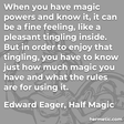 """""""When you have magic powers and know it, it can be a fine feeling, like a pleasant tingling inside. But in order to enjoy that tingling, you have to know just how much magic you have and what the rules are for using it."""""""
