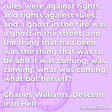 """""""rules were against rights and rights against rules, and a ghost in the fire was a ghost in the street, and the thing that had been was the thing that was to be and it was coming, was coming; what was coming; what but herself?"""""""