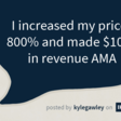 I increased my prices 800% and made $100k in revenue