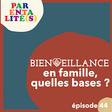 """[Podcast] Bienveillance en famille, quelles bases ?""""- Série Parentalité(s)"""