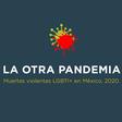Muertes violentas LGBTI+ en México, 2020.