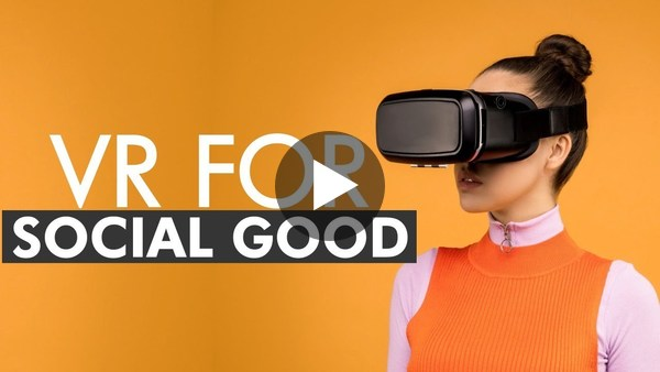 Tech It Out: How to use Virtual Reality for social good