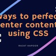 4 ways to perfectly center content using CSS