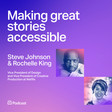 Netflix's Steve Johnson and Rochelle King: Making great stories accessible - Design Better Podcast