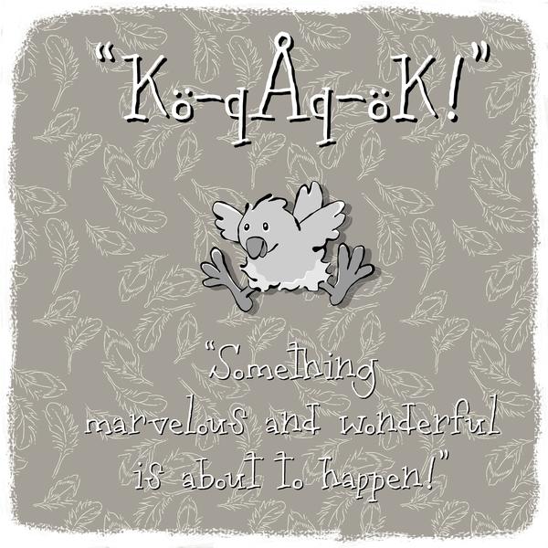 """""""Kö-qÅq-öK!"""" is a favorite word in the Chicken language."""