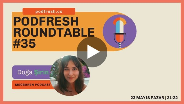 Podfresh Roundtable #35 - Doğa Şirin (Mecburen Podcast)