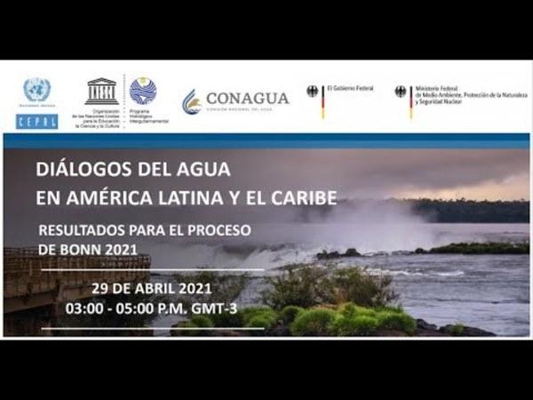 Event recording: Diálogos del agua en América Latina y el Caribe. Resultados para el proceso de Bonn 2021