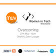 MUV Talks + Women in Tech: Overcoming | Thur 27th May 6pm | GridAKL/John Lysaght, corners of Pakenham W and Halsey Streets, Auckland