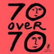 70 Over 70: A Show About Making The Most Of The Time We Have Left