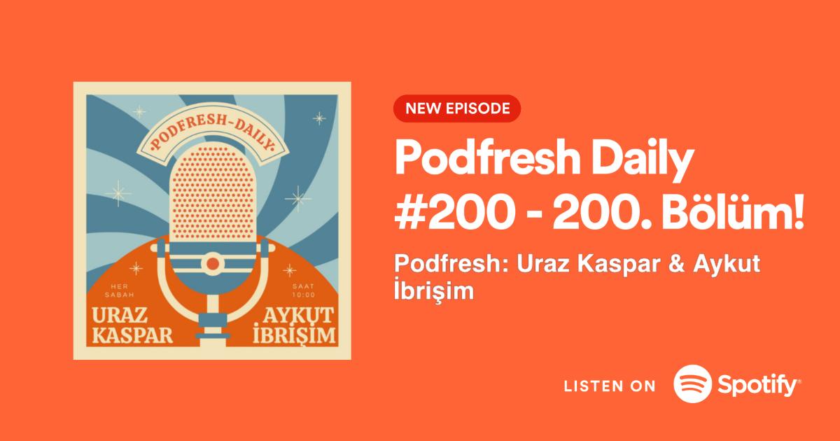 Podfresh Daily #200 dinlemek için görsele tık-tık!