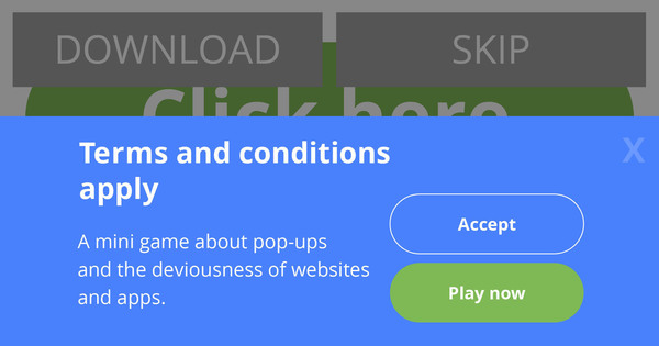 Terms & Conditions Apply - A fun mini-game about pop-ups and the deviousness of websites and apps
