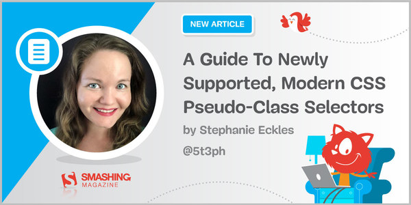 A Guide To Newly Supported, Modern CSS Pseudo-Class Selectors