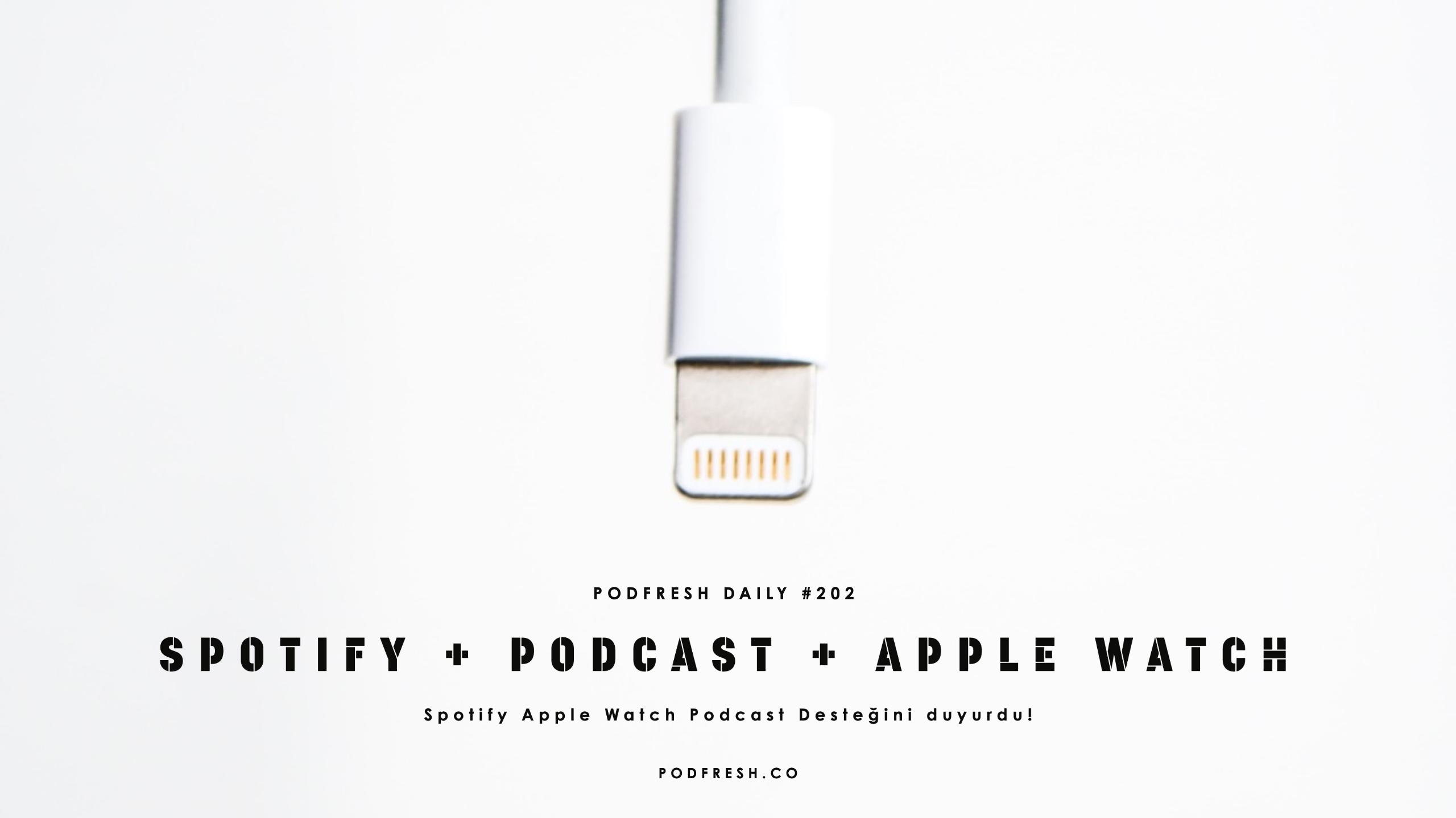 Spotify Apple Watch (Podcast) desteğini duyurdu.