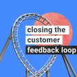 Closing the Customer Feedback Loop to Improve your SaaS Product – Beamer