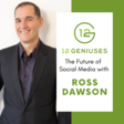 The Future of Social Media with Ross Dawson | 12 Geniuses