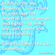 """""""Business for the Emperor. I don't think he ever saw the Imperial City as people and lights—to him it was just power and opportunities."""""""