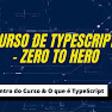 Curso: TypeScript - Zero to Hero