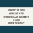 Registry of NGOs working with refugees and migrants in Greece under scrutiny.