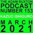 EP.153 - KAZUO ISHIGURO   THE ADAM BUXTON PODCAST on Acast