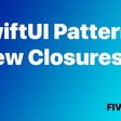 SwiftUI Patterns: View Closures
