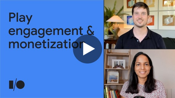 Grow your business with new engagement and monetization features   Google I/O