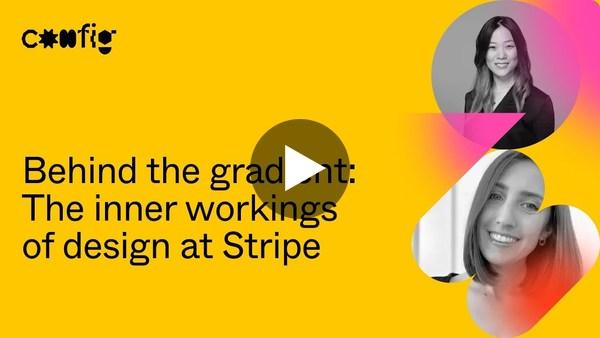 Behind the gradient: Inner workings of design at Stripe - Connie Yang, Tayler Aitken (Config 2021)