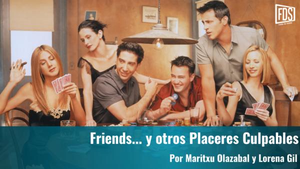 Friends... y otros Placeres Culpables