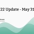 Week 22 Update - May 31