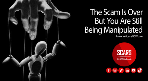 The Scam Is Over But You Are Still Being Manipulated – SCARS Romance Scams Education & Support Website