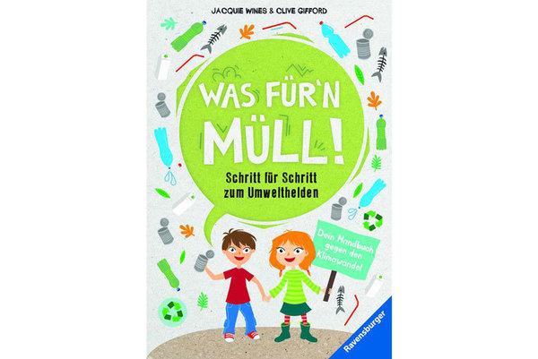 """Cover des Buches """"Was für'n Müll. Schritt für Schritt zum Umwelthelden"""", erschienen im Ravensburger Verlag"""