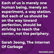 """""""Each of us is merely one human being, merely an experiment, a way station. But each of us should be on the way toward perfection, should be striving to reach the center, not the periphery."""""""