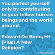 """""""You perfect yourself only by contributing to your fellow human beings and the world around."""""""
