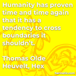 """""""Humanity has proven time and time again that it has a tendency to cross boundaries it shouldn't."""""""