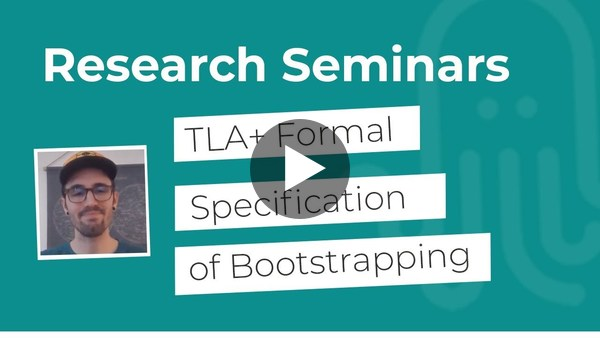 Nomadic Labs Research Seminars #15 | TLA+ Formal Specification of Bootstrapping