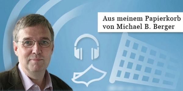 "Bergers Kolumne ""Aus meinem Papierkorb"": Ach, wir lieben Niedergangs-Narrative"