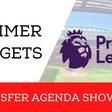 Summer Transfer Targets  | Transfer Agenda Show