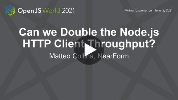 Can we Double the Node.js HTTP Client Throughput? - Matteo Collina, NearForm