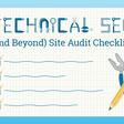 The 100% Free Tech SEO ( Beyond) Site Audit Checklist - Moz