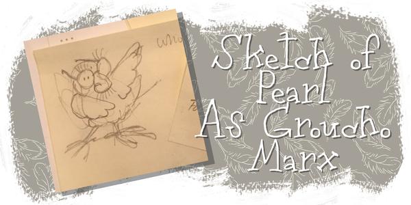 Original Sketch of Pearl As Groucho Marx