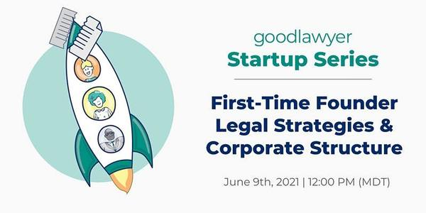 First-Time Founder Legal Strategies & Corporate Structure   11:00 AM (online)
