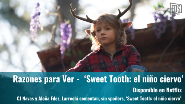 Razones para ver | 'Sweet Tooth: el niño ciervo'