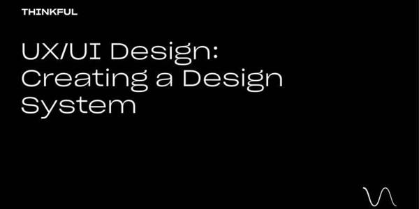 Thinkful Webinar    UX/UI Design: Creating A Design System   3:00 PM