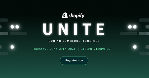 Shopify Unite 2021 | Coding Commerce. Together.