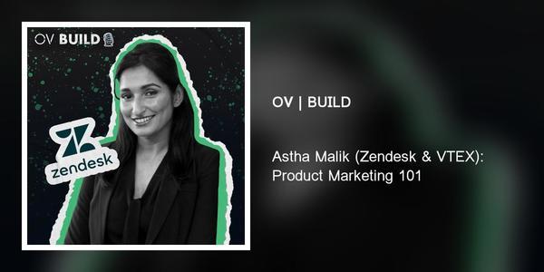 Astha Malik (Zendesk & VTEX): Product Marketing 101 | OpenView