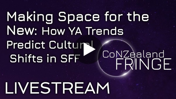 Making Space for the New: How YA Trends Predict Cultural Shifts in SFF - Panel - CoNZealand Fringe