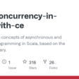 GitHub - slouc/concurrency-in-scala-with-ce: Introduction to concepts of asynchronous and concurrent programming in Scala, based on the Cats Effect library.