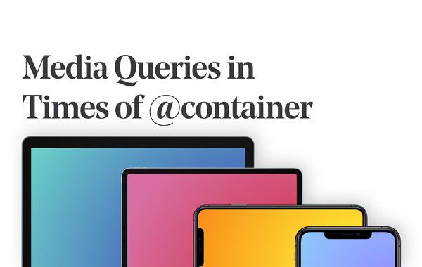 Media Queries in Times of @container
